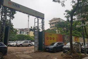 Cần làm rõ việc ngân hàng TMCP Sài Gòn - Hà Nội sử dụng 'đất vàng' sai mục đích