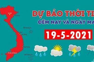 Dự báo thời tiết đêm nay và ngày mai 19/5/2021