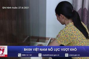 BHXH Việt Nam nỗ lực vượt khó