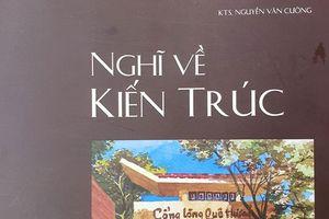 KTS Nguyễn Văn Cường với Nghĩ về kiến trúc