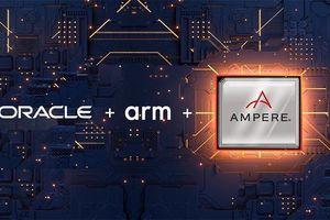 Oracle ra mắt dịch vụ điện toán dựa trên Arm để tăng tốc độ phát triển ứng dụng