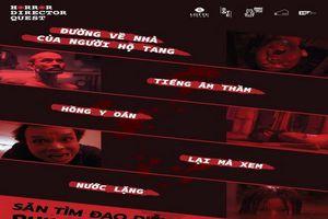 Công chiếu online 5 phim ngắn của cuộc thi 'Săn tìm đạo diễn phim kinh dị'