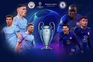 Chung kết Champions League: Man City thắng dễ hay Chelsea thể hiện bản lĩnh nhà vô địch?