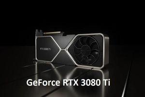 Nvidia công bố GPU đầu tiên RTX 3080 Ti với giá 1199 USD