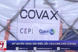 Mỹ quyên tặng 500 triệu liều vaccine cho COVAX