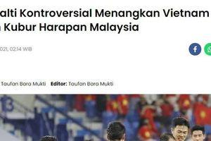 Báo Malaysia: Việt Nam thắng nhờ quả phạt đền gây tranh cãi