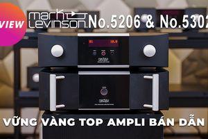 Mark Levinson No.5206 & No.5302 Vững vàng TOP ampli bán dẫn tầm giá 200 triệu