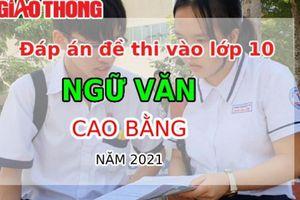 Đáp án đề thi tuyển sinh lớp 10 môn Ngữ văn tỉnh Cao Bằng năm 2021