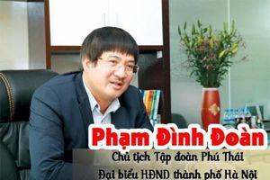 Chân dung ông Phạm Đình Đoàn, Chủ tịch Tập đoàn Phú Thái - Đại biểu HĐND TP. Hà Nội