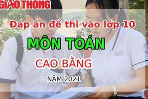 Đáp án đề thi tuyển sinh lớp 10 môn Toán tỉnh Cao Bằng năm 2021