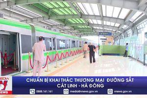 Chuẩn bị khai thác thương mại đường sắt Cát Linh-Hà Đông
