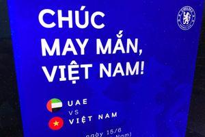 Fanpage của Tottenham, Chelsea chúc tuyển Việt Nam may mắn