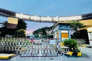 Phong tỏa tạm thời Bệnh viện quốc tế Becamex ở Bình Dương