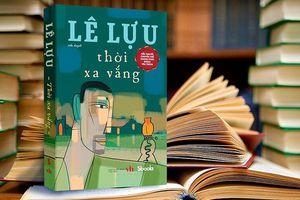 Tái bản 'Thời xa vắng' và 'Sóng ở đáy sông' của nhà văn Lê Lựu