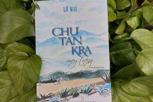 Lần đầu tiên có trường ca về trận đánh Chư Tan Kra
