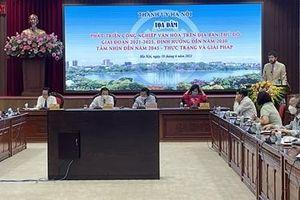 Bàn giải pháp phát triển công nghiệp văn hóa trên địa bàn Hà Nội