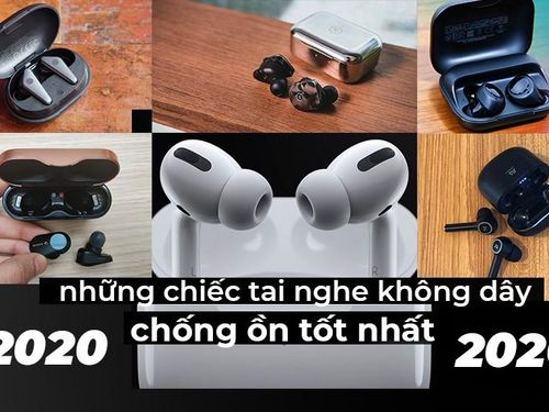 Những chiếc tai nghe không dây chống ồn tốt nhất năm 2020