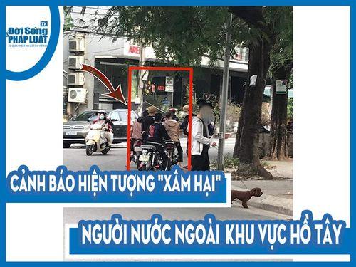 Tây Hồ, Hà Nội: Báo động tình trạng xâm hại người nước ngoài