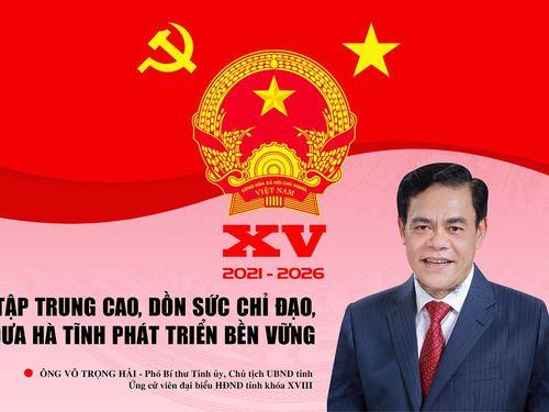 Ứng cử viên Võ Trọng Hải: Tập trung cao, dồn sức chỉ đạo, đưa Hà Tĩnh phát triển bền vững
