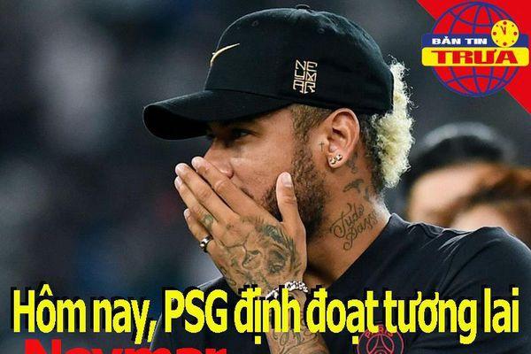 PSG định đoạt tương lai của Neymar; Sao trẻ Barca lập kỷ lục