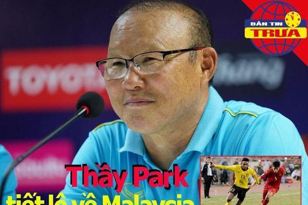 Thầy Park tiết lộ về Malaysia; Messi, Ronaldo bị cấm tới Anh