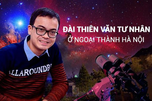 Đài thiên văn ở ngoại thành Hà Nội và chàng 'thợ săn' thầm lặng 'gặt hái' sao trời
