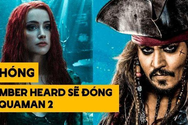 Amber Heard sau bê bối đánh đập chồng vẫn sẽ gắn bó với Aquaman 2