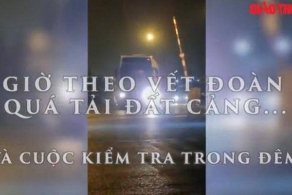 Clip: 10h theo vết đoàn xe quá tải đất Cảng và cuộc kiểm tra trong đêm