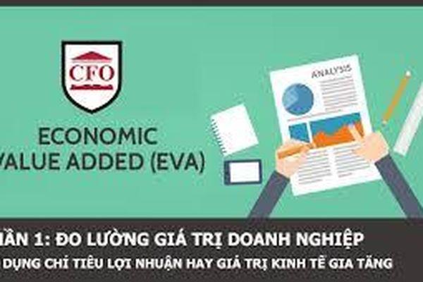 Giá trị kinh tế tăng thêm (EVA) - Thước đo hiệu quả kinh doanh của doanh nghiệp