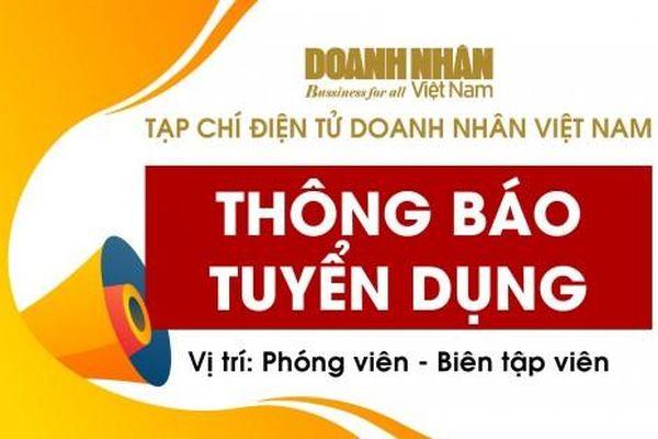 Tạp chí điện tử Doanh Nhân Việt Nam tuyển dụng phóng viên, biên tập viên