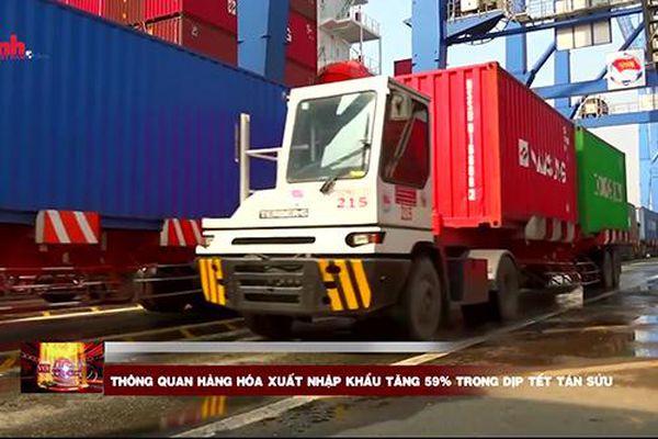 Thông quan hàng hóa xuất nhập khẩu tăng 59% trong dịp Tết Tân Sửu