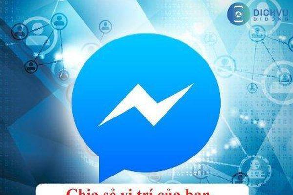 Mách bạn cách chia sẻ vị trí Facebook Messenger nhanh nhất