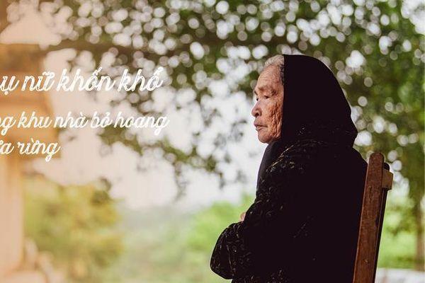 Người phụ nữ khốn khổ sống cô độc trong khu nhà bỏ hoang giữa rừng