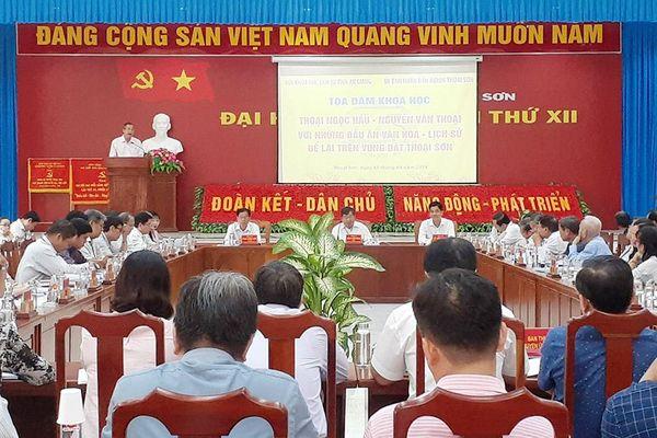 Tọa đàm khoa học 'Thoại Ngọc Hầu – Nguyễn Văn Thoại với những dấu ấn văn hóa – lịch sử để lại trên vùng đất Thoại Sơn'
