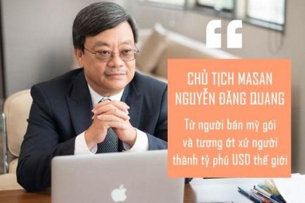 Chủ tịch Masan Nguyễn Đăng Quang: Bản lĩnh của vị tỷ phú khởi nghiệp từ tương ớt và mỳ gói