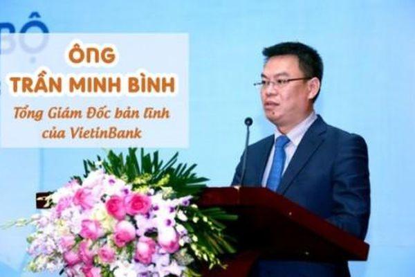 Ông Trần Minh Bình: Tổng giám đốc bản lĩnh của VietinBank