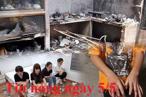Tin nóng ngày 5/5: Đốt nhà bạn gái vì gọi điện không nghe máy