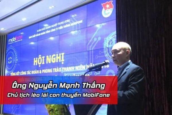 Ông Nguyễn Mạnh Thắng: Chủ tịch lèo lái con thuyền MobiFone tới tầm cao mới