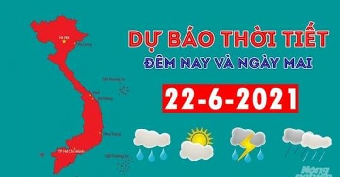 Dự báo thời tiết đêm nay và ngày mai 22/6/2021